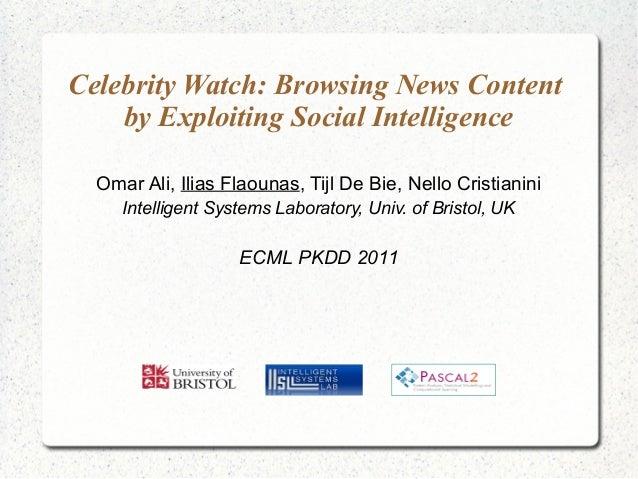 Celebrity Watch: Browsing News Content by Exploiting Social Intelligence Omar Ali, Ilias Flaounas, Tijl De Bie, Nello Cris...