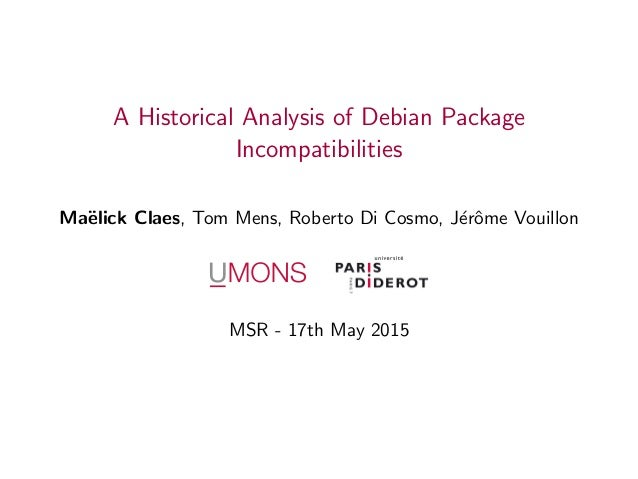 A Historical Analysis of Debian Package Incompatibilities Ma¨elick Claes, Tom Mens, Roberto Di Cosmo, J´erˆome Vouillon MS...