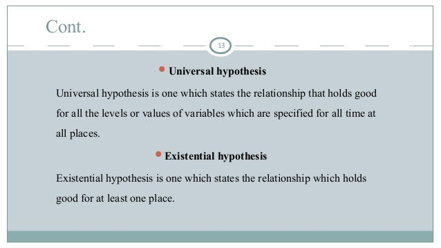 Cont. Universal hypothesis Universal hypothesis is one which states the relationship that holds good for all the levels o...