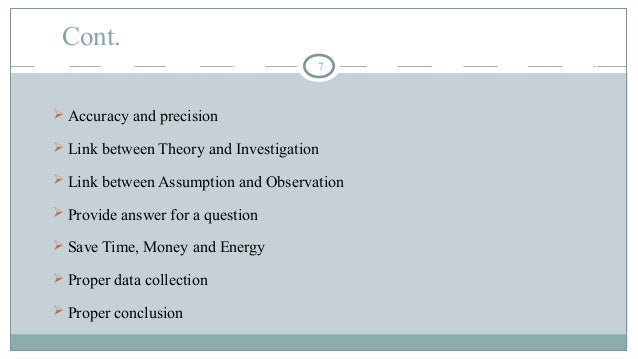 Cont. 7  Accuracy and precision  Link between Theory and Investigation  Link between Assumption and Observation  Provi...