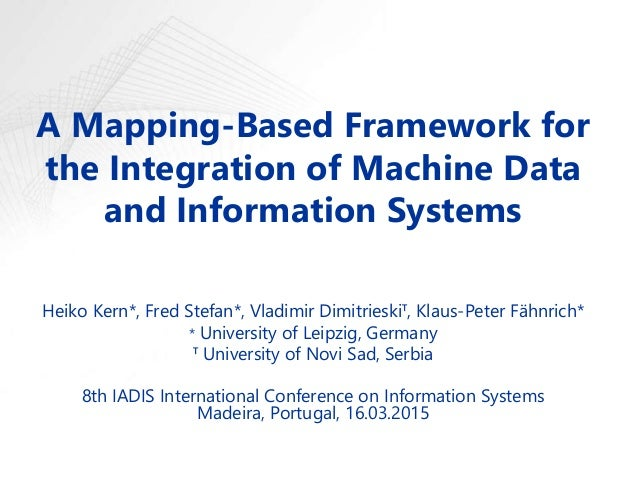 A Mapping-Based Framework for the Integration of Machine Data and Information Systems  Heiko Kern*,  Fred Stefan*,  Vladim...