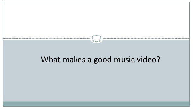 What makes a good music video?