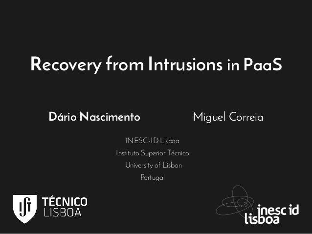 Recovery from Intrusions in PaaS Dário Nascimento Miguel Correia INESC-ID Lisboa Instituto Superior Técnico University of ...