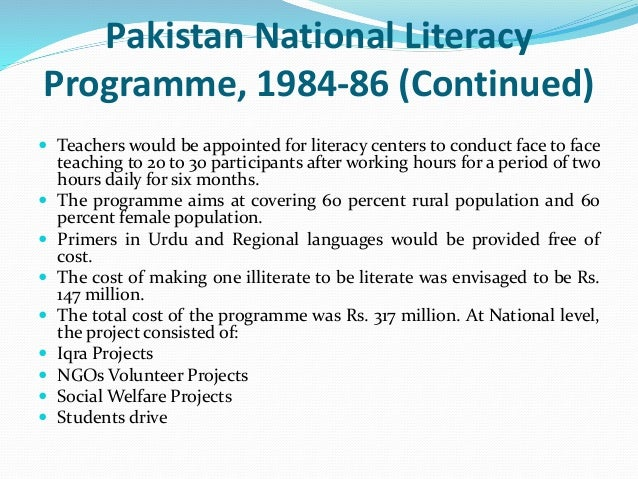 literacy in pakistan Pakistan has one of the lowest literacy skills in the world, according to the united nations educational, scientific and cultural organization (unesco), it is 54% and pakistan is the 159th largest country in the world.