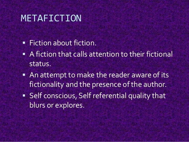 metafiction essay Metafiction and author's intention in tim o'brien's the things they carried anonymous 11th grade in his masterpiece the things they carried, tim o'brien writes a collection of heartbreaking, witty, unbelievable stories about a group of young american soldiers trudging through the war against vietnam.
