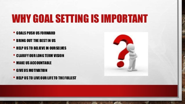 setting a goal can help one to live a better life Having goals that you can focus on and visualize helps you better connect yourself with your inner desires, and gives you the motivational energy you need to work through periods where your focus inevitably starts to wane  goals help us live life to the fullest  if you want to harness the power of goal setting to improve your life.
