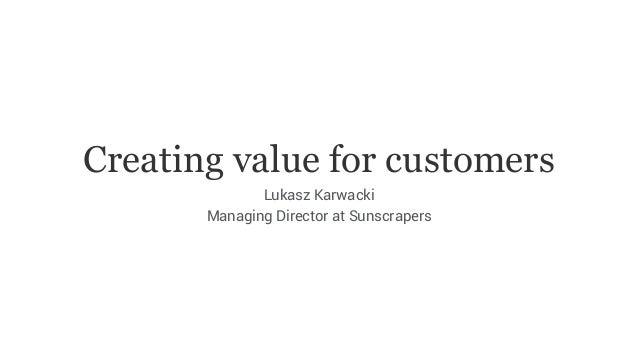Creating value for customers Lukasz Karwacki Managing Director at Sunscrapers