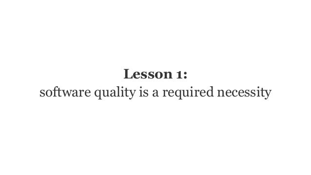 Lesson 1: software quality is a required necessity