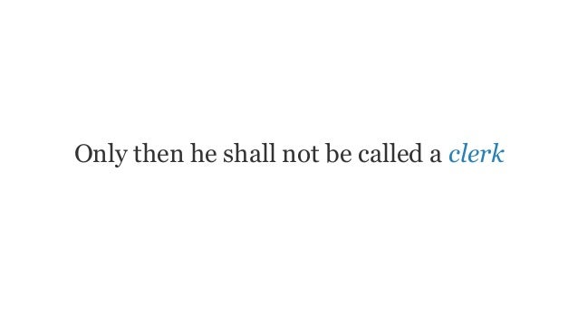 Only then he shall not be called a clerk