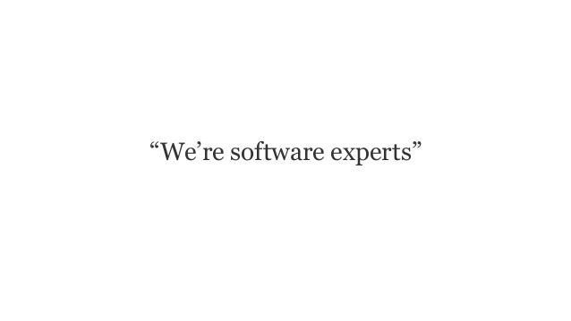 """""""We're software experts"""""""