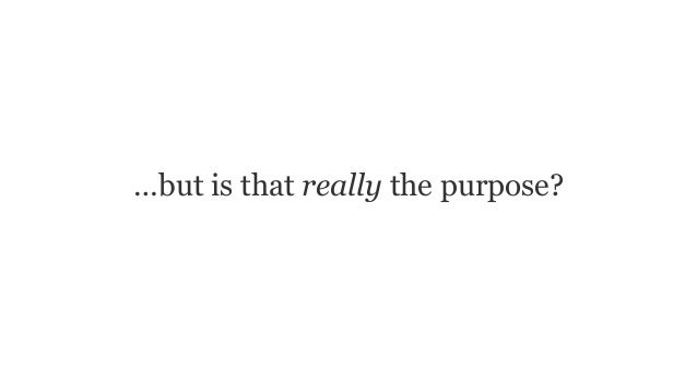 …but is that really the purpose?