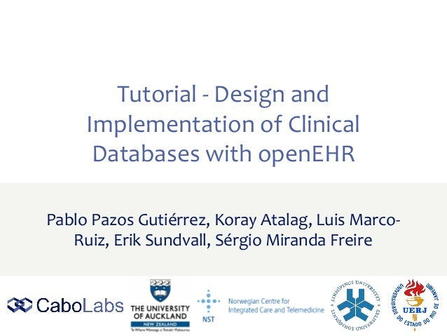 Tutorial - Design and Implementation of Clinical Databases with openEHR Pablo Pazos Gutiérrez, Koray Atalag, Luis Marco- R...