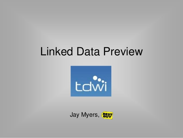 Linked Data Preview Jay Myers,