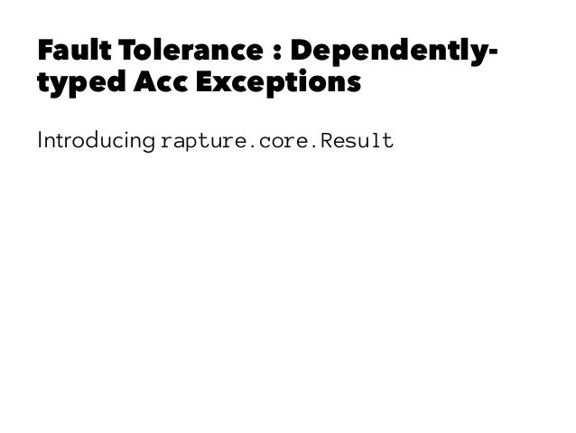 Fault Tolerance : Dependently- typed Acc Exceptions Introducing rapture.core.Result