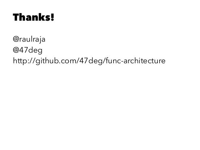 Thanks! @raulraja @47deg http://github.com/47deg/func-architecture