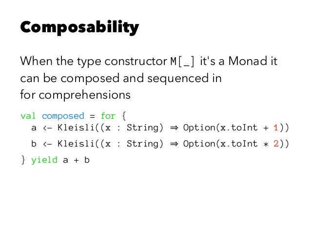 Composability When the type constructor M[_] it's a Monad it can be composed and sequenced in for comprehensions val compo...