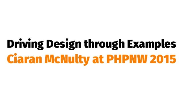 Driving Design through Examples Ciaran McNulty at PHPNW 2015