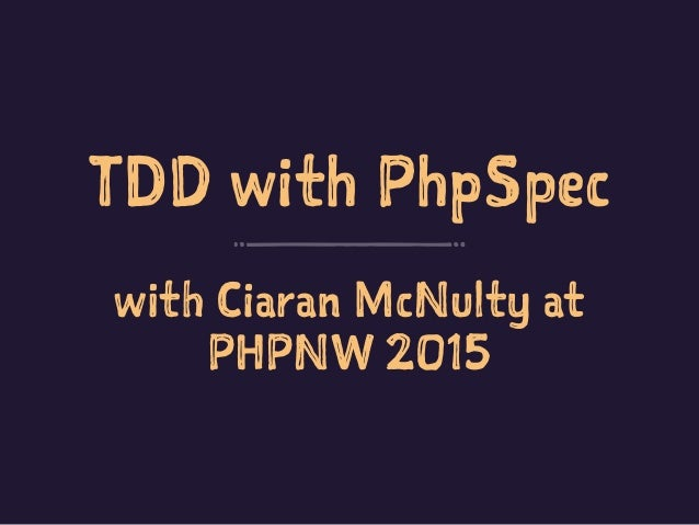 TDD with PhpSpec with Ciaran McNulty at PHPNW 2015