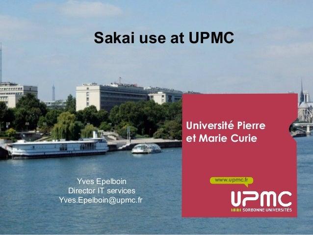Y. Epelboin UPMC-Sorbonne Université EuroSakai 2013 January 29-30 www.upmc.fr Université Pierre et Marie Curie Sakai use a...