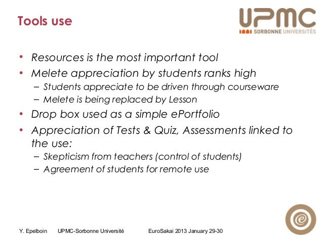 Y. Epelboin UPMC-Sorbonne Université EuroSakai 2013 January 29-30 Tools use • Resources is the most important tool • Melet...