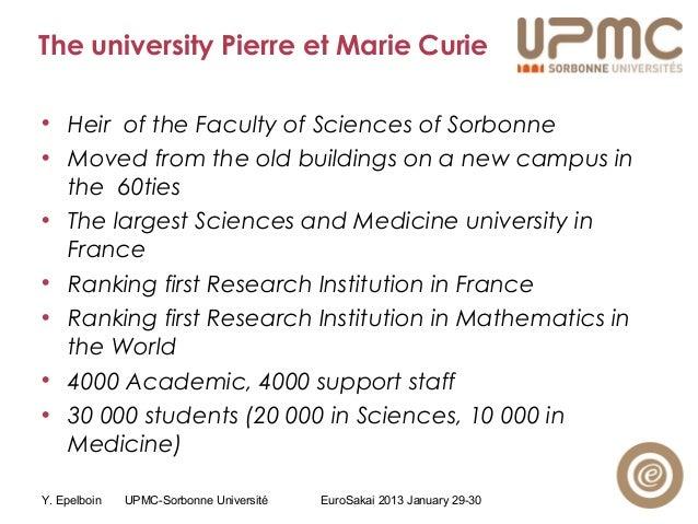 Y. Epelboin UPMC-Sorbonne Université EuroSakai 2013 January 29-30 The university Pierre et Marie Curie • Heir of the Facul...