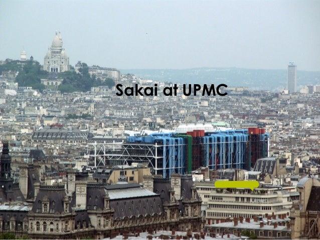 Y. Epelboin UPMC-Sorbonne Université EuroSakai 2013 January 29-30 Sakai at UPMC