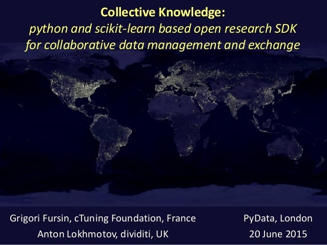 Collective Knowledge: python and scikit-learn based open research SDK for collaborative data management and exchange PyDat...