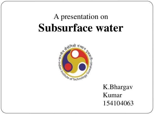 A presentation on Subsurface water K.Bhargav Kumar 154104063