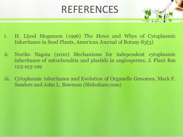 REFERENCES i. H. Llyod Mogensen (1996) The Hows and Whys of Cytoplasmic Inheritance in Seed Plants, American Journal of Bo...