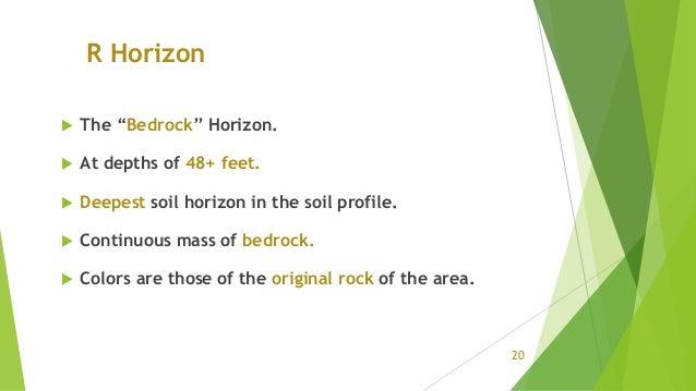 "R Horizon  The ""Bedrock"" Horizon.  At depths of 48+ feet.  Deepest soil horizon in the soil profile.  Continuous mass ..."