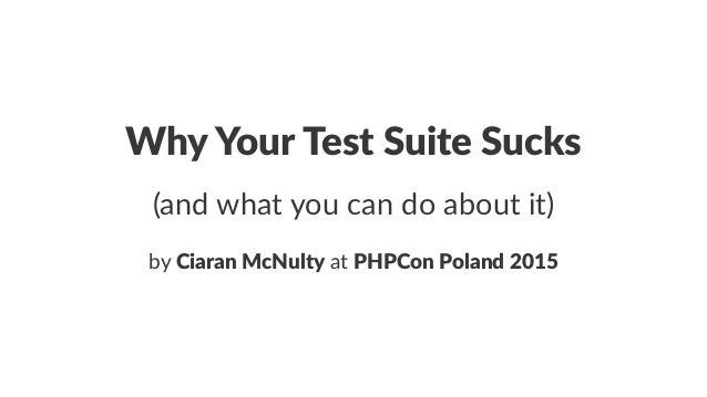 Why Your Test Suite Sucks (and what you can do about it) by Ciaran McNulty at PHPCon Poland 2015