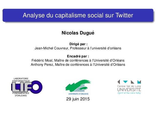 Analyse du capitalisme social sur Twitter Nicolas Dugu´e Dirig´e par : Jean-Michel Couvreur, Professeur `a l'universit´e d...