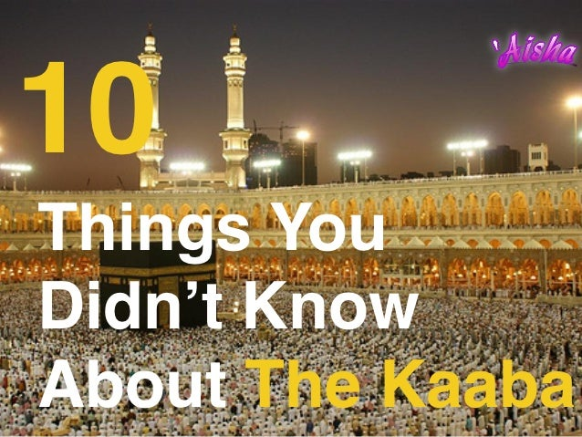 10Things YouDidn't KnowAbout The Kaaba