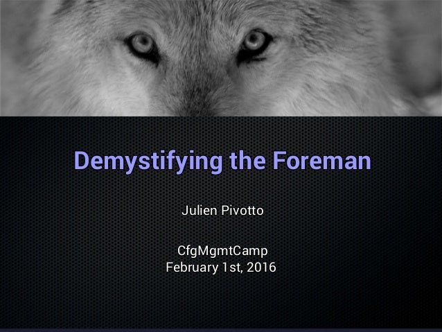 Demystifying the ForemanDemystifying the ForemanDemystifying the ForemanDemystifying the ForemanDemystifying the ForemanDe...