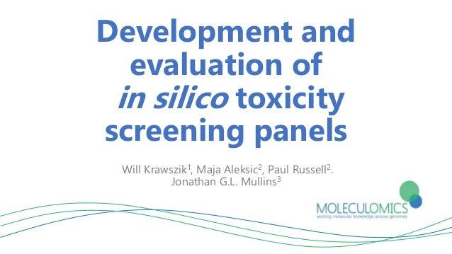 Development and evaluation of in silico toxicity screening panels Will Krawszik1, Maja Aleksic2, Paul Russell2, Jonathan G...