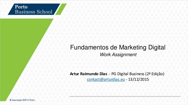 Fundamentos de Marketing Digital Work Assignment Artur Raimundo Dias - PG Digital Business (2ª Edição) contact@arturdias.e...