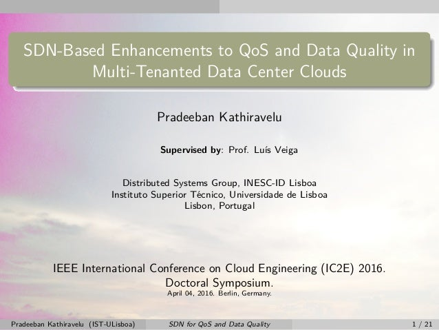 SDN-Based Enhancements to QoS and Data Quality in Multi-Tenanted Data Center Clouds Pradeeban Kathiravelu Supervised by: P...