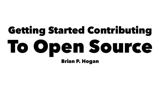 Getting Started Contributing To Open Source Brian P. Hogan
