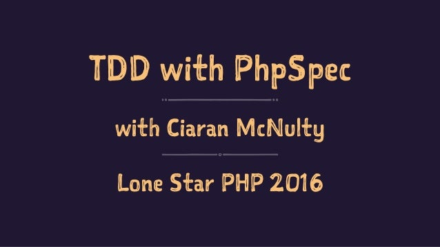 TDD with PhpSpec with Ciaran McNulty Lone Star PHP 2016
