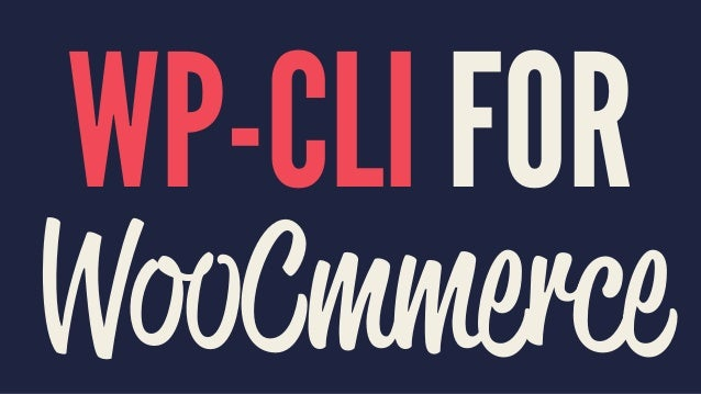 WP-CLI FOR WooCmmerce