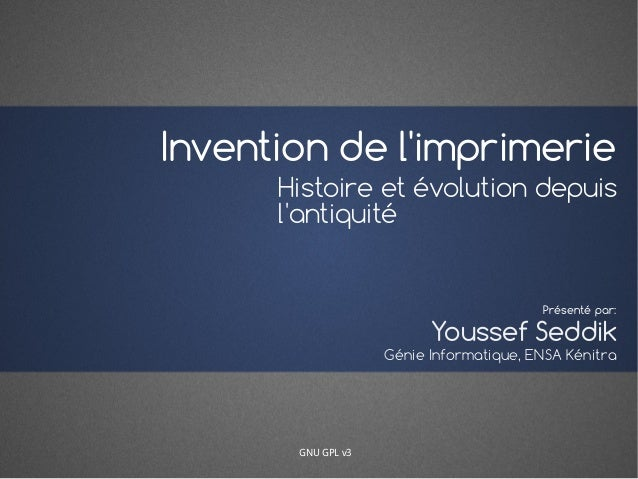Invention de l'imprimerie Histoire et évolution depuis l'antiquité Youssef Seddik Présenté par: Génie Informatique, ENSA K...
