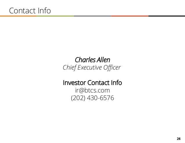 26 Contact Info Charles Allen Chief Executive Officer Investor Contact Info ir@btcs.com (202) 430-6576