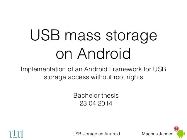 USB storage on Android Magnus Jahnen USB mass storage on Android Implementation of an Android Framework for USB storage ac...