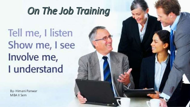 on job training On-the-job training (sometimes called direct instruction) is one-on-one training located at the job site it usually consists of an experienced worker passing down .