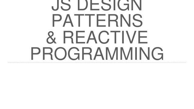 JS Design Patterns & Reactive Programming