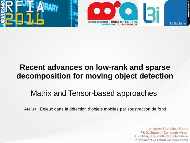 Recent advances on low-rank and sparse decomposition for moving object detection Matrix and Tensor-based approaches Andrew...