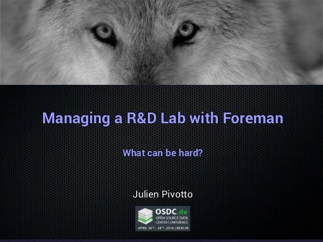 Managing a R&D Lab with ForemanManaging a R&D Lab with ForemanManaging a R&D Lab with ForemanManaging a R&D Lab with Forem...