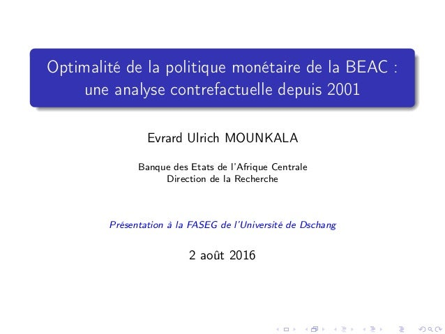 Optimalité de la politique monétaire de la BEAC : une analyse contrefactuelle depuis 2001 Evrard Ulrich MOUNKALA Banque de...