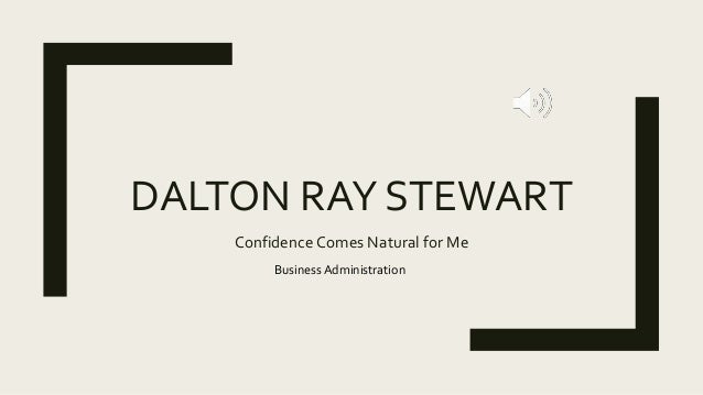 DALTON RAY STEWART Confidence Comes Natural for Me BusinessAdministration