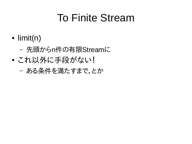 条件でskip/limitできるように ● takeWhile(Predicate) – 条件でlimit – Stream.iterate(1, i → i*2+3) .takeWhile(i → i < 100)... ● dropWhil...